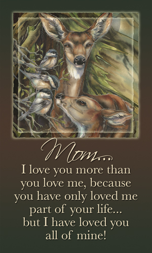 Mom...I Love You More Than You Love Me... - Mailable Mini